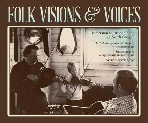 Folk Visions and Voices By Rosenbaum, Art (CON)/ Rosenbaum, Margo Newmark (PHT)/ Foltin, Bela (CON)/ Seeger, Pete (FRW)